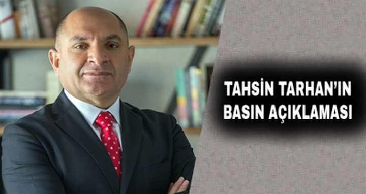 TAHSİN TARHAN'IN BASIN AÇIKLAMASI