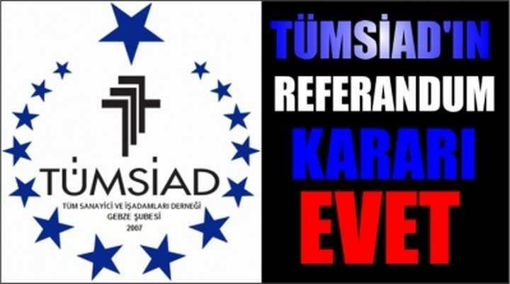 TÜMSİAD'IN REFERANDUM KARARI EVET
