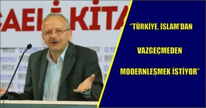 ''Türkiye, İslam'dan vazgeçmeden modernleşmek istiyor''