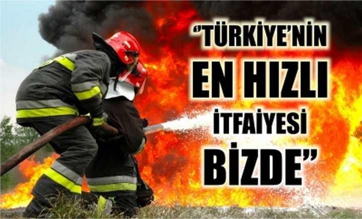 ''Türkiye'nin en hızlı İtfaiyesi bizde''