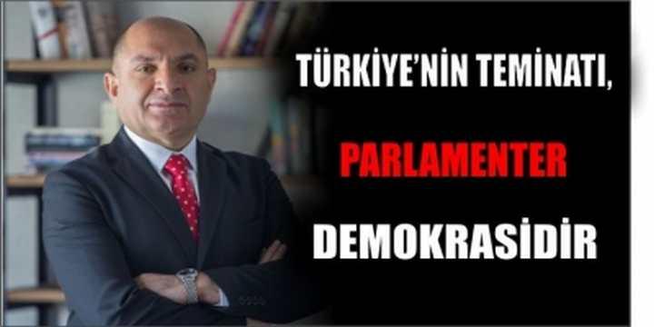 TÜRKİYE'NİN TEMİNATI, PARLAMENTER DEMOKRASİDİR