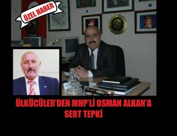 ÜLKÜCÜLER'DEN MHP'Lİ OSMAN ALKAN'A SERT TEPKİ