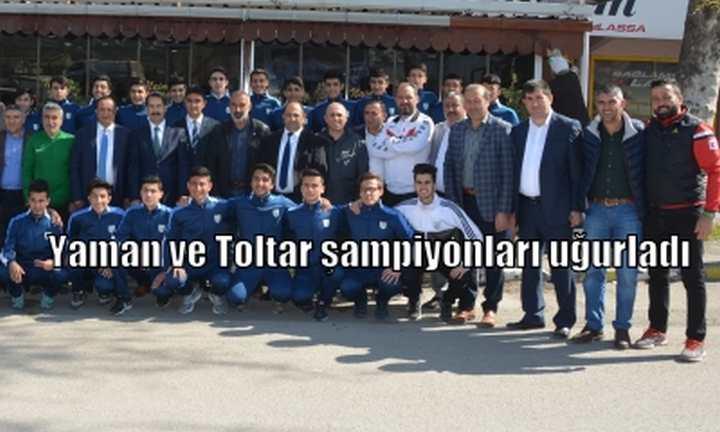Yaman ve Toltar şampiyonları uğurladı