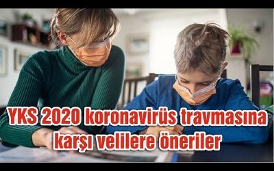 YKS 2020 koronavirüs travmasına karşı velilere öneriler